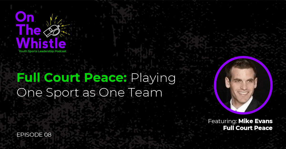 On The Whistle Podcast | Full Court Peace: Playing One Sport as One Team