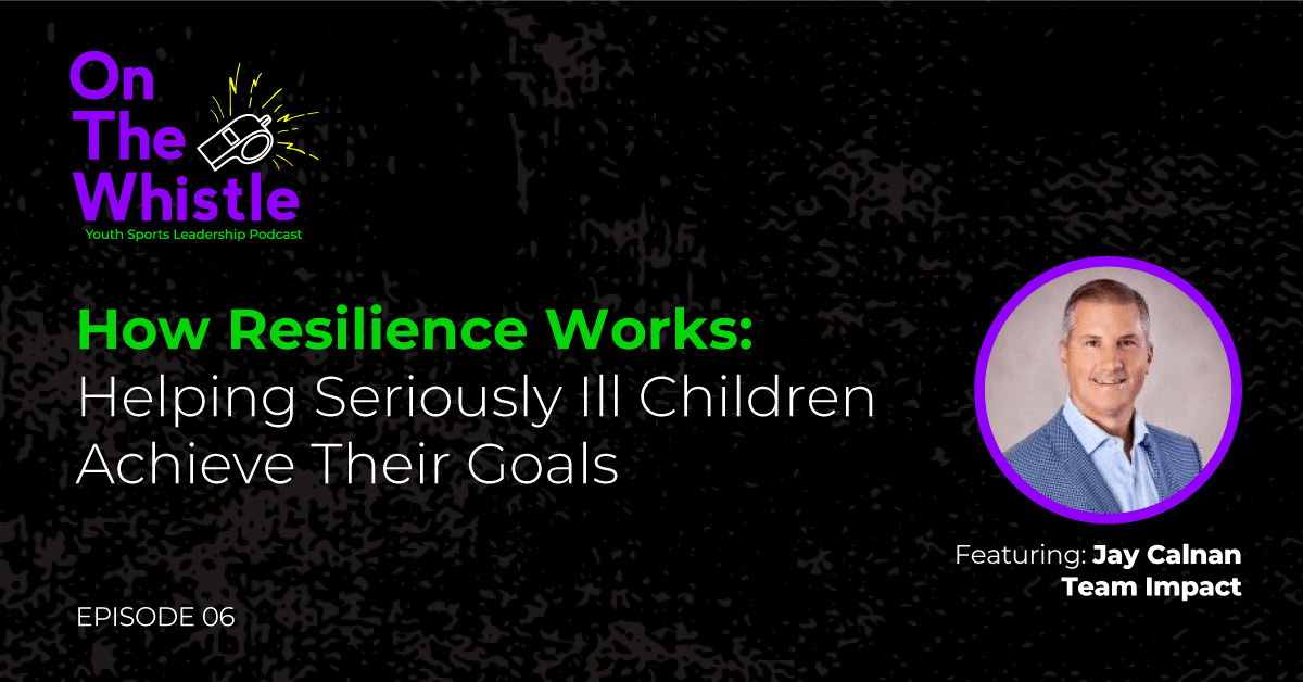 On The Whistle Podcast | How Resilience Works: Helping Seriously Ill Children Achieve Their Goals