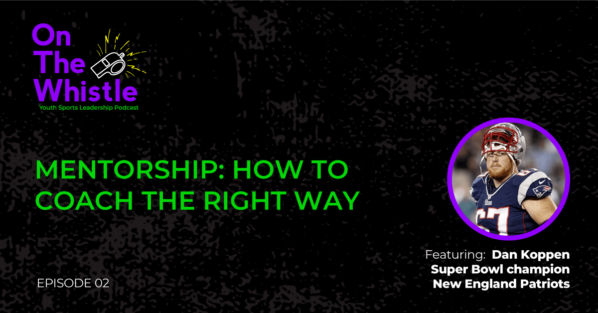 On The Whistle Podcast | Mentorship: How To Coach The Right Way