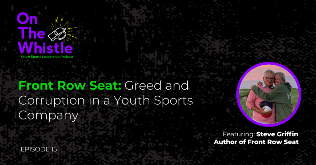 On The Whistle Podcast | Front Row Seat: Greed and Corruption in a Youth Sports Company