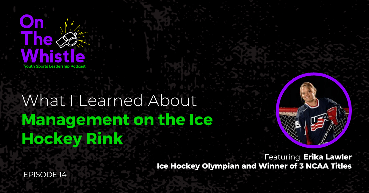 On The Whistle Podcast | What I Learned About Management on the Ice Hockey Rink