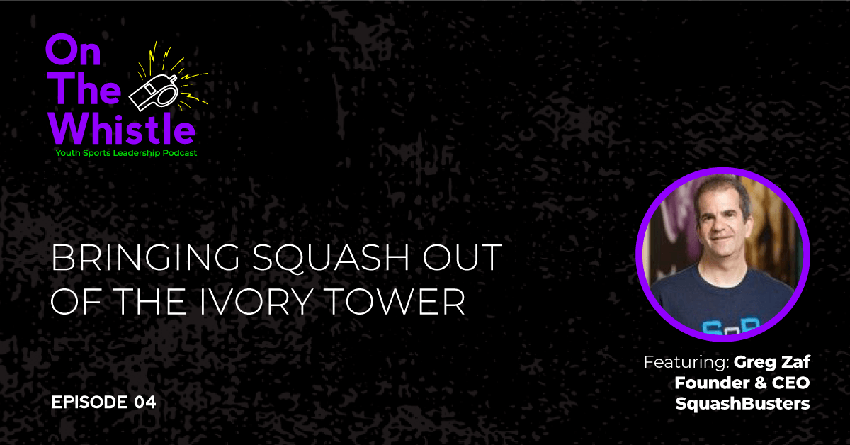On The Whistle Podcast | Bringing Squash Out Of the Ivory Tower