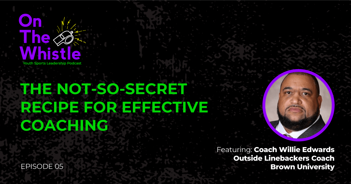 On the Whistle Podcast | The Not So Secret Recipe for Effective Coaching