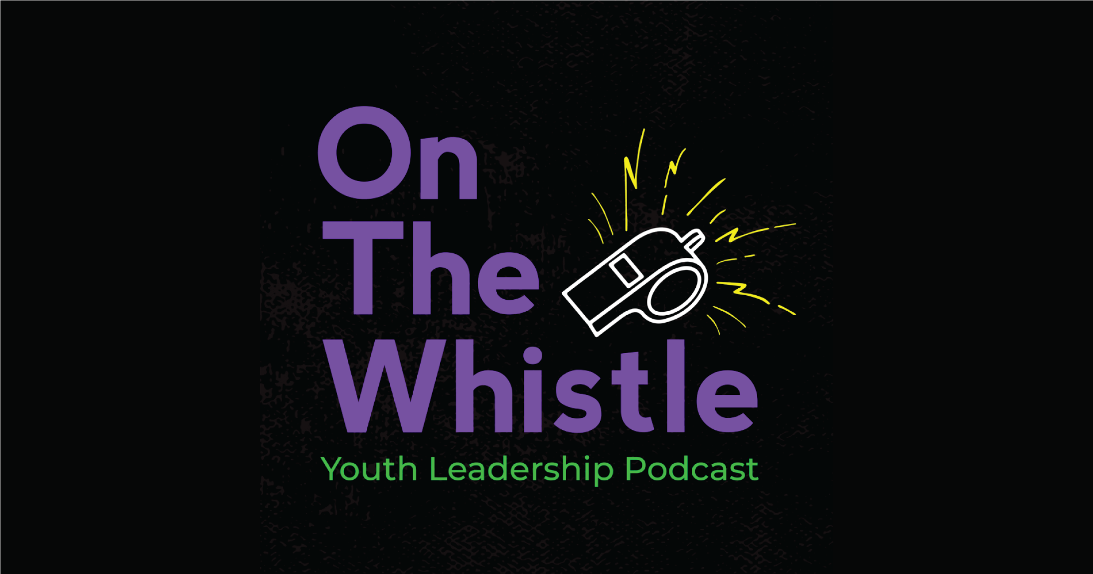 On The Whistle, Youth Leadership Podcast