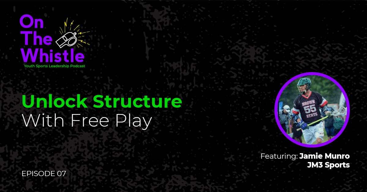 On The Whistle Podcast | Unlock Structure With Free Play
