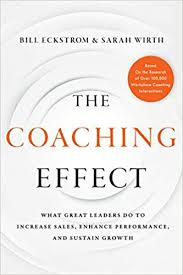 THE COACHING EFFECT: WHAT GREAT LEADERS DO TO INCREASE SALES, ENHANCE PERFORMANCE, AND SUSTAIN GROWTH