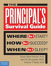 THE PRINCIPAL'S SURVIVAL GUIDE: WHERE DO I START? HOW DO I SUCCEED? WHEN DO I SLEEP? BY SUSAN STONE KESSLER, APRIL M. SNODGRASS, AND ANDREW T. DAVIS