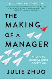 THE MAKING OF A MANAGER: WHAT TO DO WHEN EVERYONE LOOKS TO YOU BY JULIE ZHUO