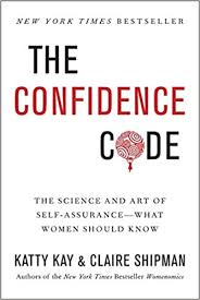 THE CONFIDENCE CODE: THE SCIENCE AND ART OF SELF-ASSURANCE—WHAT WOMEN SHOULD KNOW BY KATTY KAY AND CLAIRE SHIPMAN