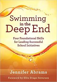 SWIMMING IN THE DEEP END: FOUR FOUNDATIONAL SKILLS FOR LEADING SUCCESSFUL SCHOOL INITIATIVES BY JENNIFER ABRAMS