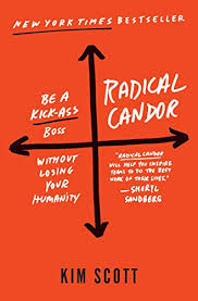 RADICAL CANDOR: BE A KICK-ASS BOSS WITHOUT LOSING YOUR HUMANITY BY KIM SCOTT