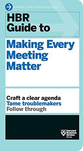 MAKING EVERY MEETING MATTER BY HARVARD BUSINESS REVIEW